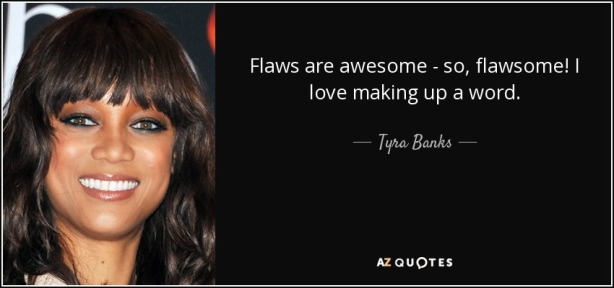 quote-flaws-are-awesome-so-flawsome-i-love-making-up-a-word-tyra-banks-120-10-28